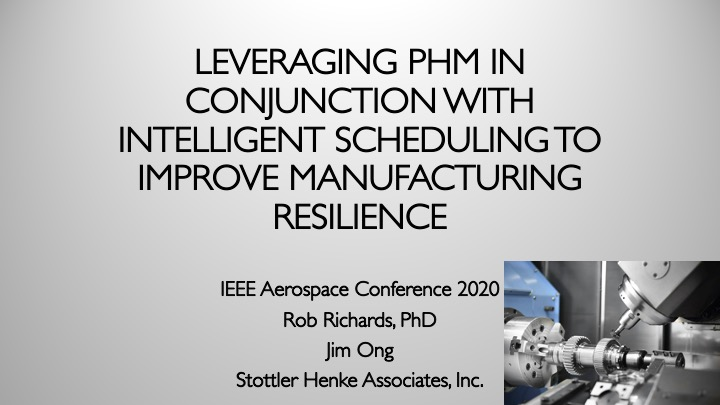 Leveraging_PHM_in_Conjunction_with_Intelligent_Scheduling_to_Improve_Manufacturing_Resilence_(as_presented)1